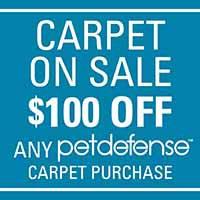Carpet on sale - $100 off any PetDefense carpet purchase